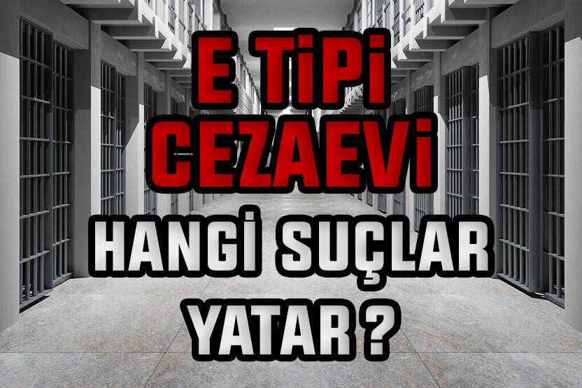 E Tipi Cezaevinde Hangi Suçlular Yatar?