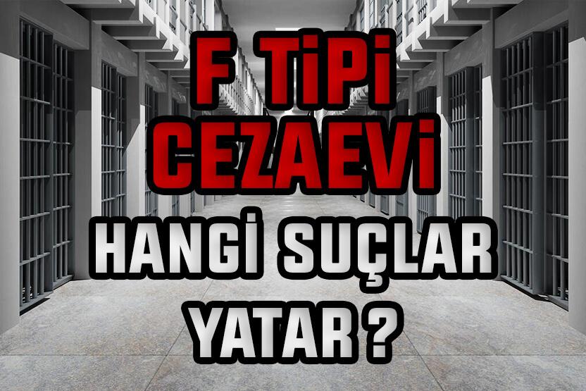 F Tipi Cezaevinde Hangi Suçlular Yatar?