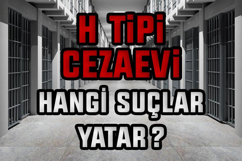 H Tipi Cezaevinde Hangi Suçlular Yatar?