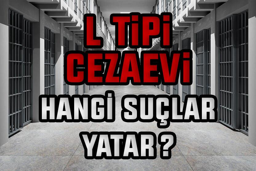 L Tipi Cezaevinde Hangi Suçlular Yatar?