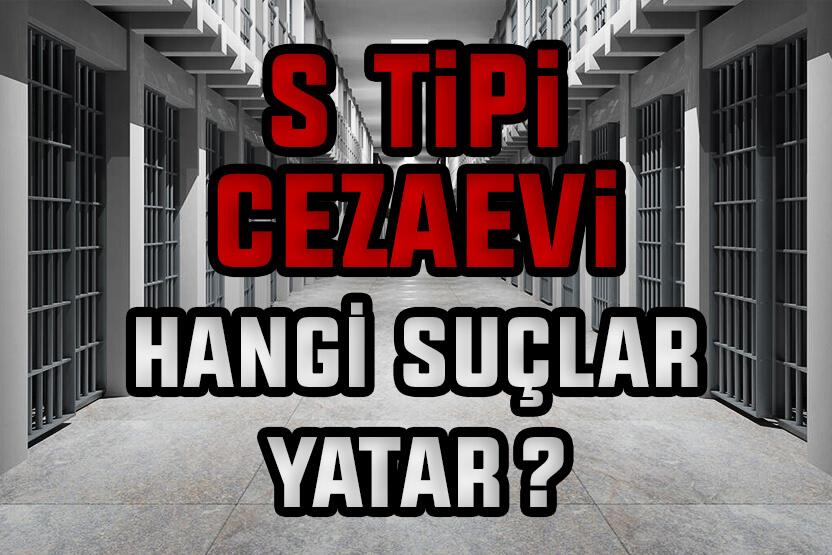 S Tipi Cezaevinde Hangi Suçlular Yatar?