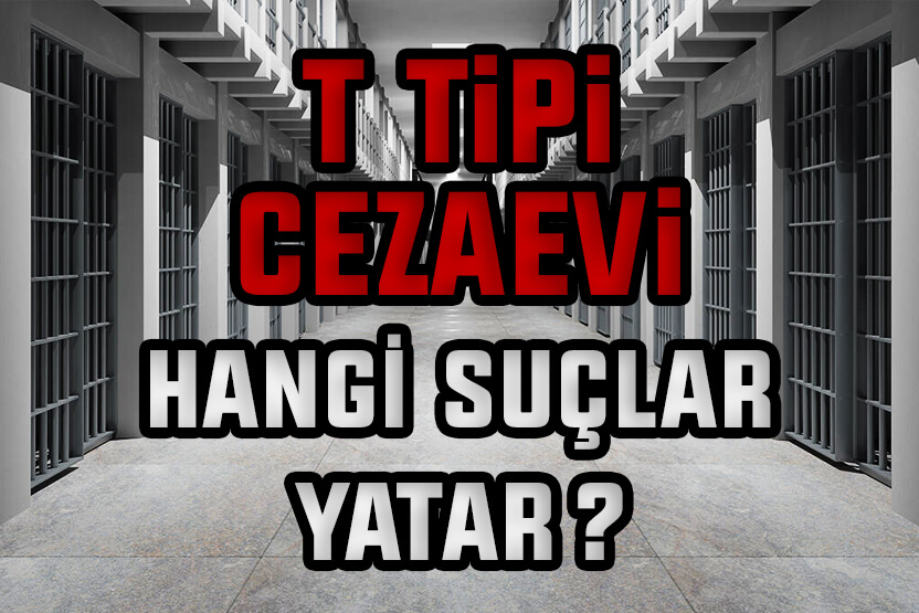 T Tipi Cezaevinde Hangi Suçlular Yatar?